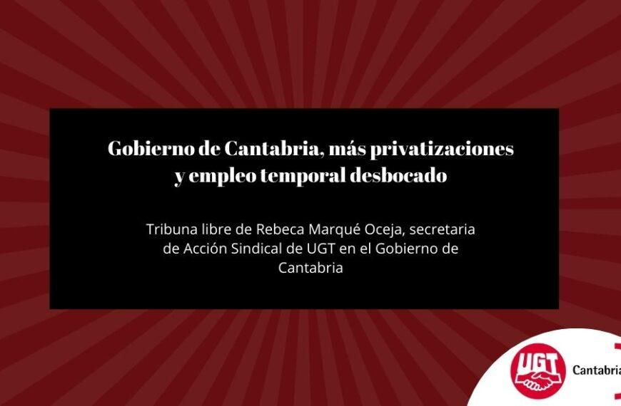 Gobierno de Cantabria, más privatizaciones y empleo temporal desbocado. Tribuna de Rebeca Marqué Oceja